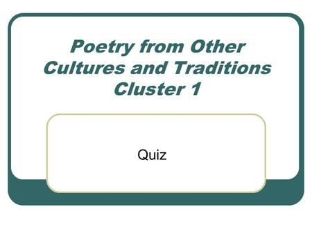 Poetry from Other Cultures and Traditions Cluster 1 Quiz.