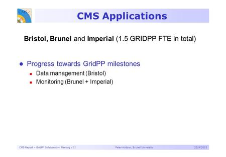 CMS Report – GridPP Collaboration Meeting VIII Peter Hobson, Brunel University22/9/2003 CMS Applications Progress towards GridPP milestones Data management.
