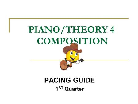 PIANO/THEORY 4 COMPOSITION PACING GUIDE 1 ST Quarter.