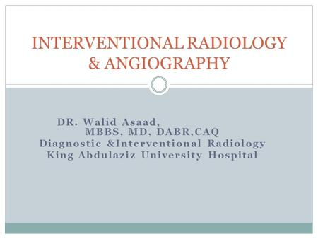 INTERVENTIONAL RADIOLOGY & ANGIOGRAPHY