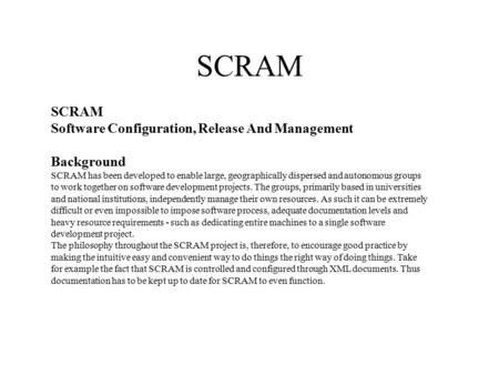 SCRAM Software Configuration, Release And Management Background SCRAM has been developed to enable large, geographically dispersed and autonomous groups.