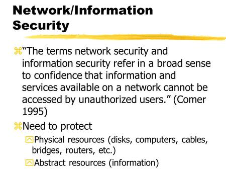 "Network/Information Security z""The terms network security and information security refer in a broad sense to confidence that information and services available."