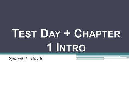 T EST D AY + C HAPTER 1 I NTRO Spanish I—Day 8. HAGA AHORA HAGA AHORA el 27 de agosto **Complete on your HAGA AHORA paper (Day 2). Which two days of the.