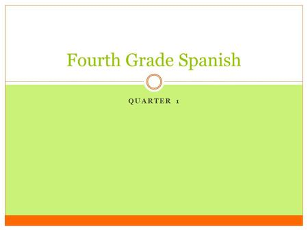 "QUARTER 1 Fourth Grade Spanish. Which vowel in Spanish says… AHH…. Like in the word ""awe"" A."