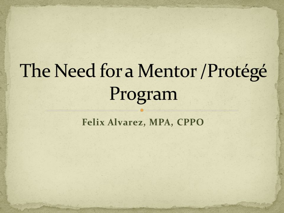 What is a Mentor/Protégé Why the need and benefits of participating.