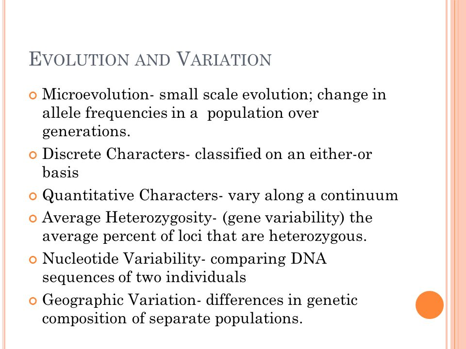 M UTATION Mutation- the ultimate source of new alleles Point mutations- a change in one base in a gene Neutral and Beneficial Mutations Mutations Rates Plants/Animals- 1/100,000 genes per generation Prokaryotes- fewer mutations, shorter generation span, more genetic variation Viruses- more mutations, shorter generation span, RNA genome with fewer repair mechanisms