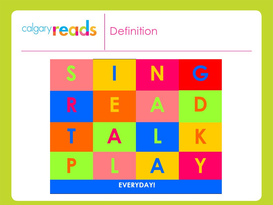 - Sing, Read, Talk and Play with your child everyday.