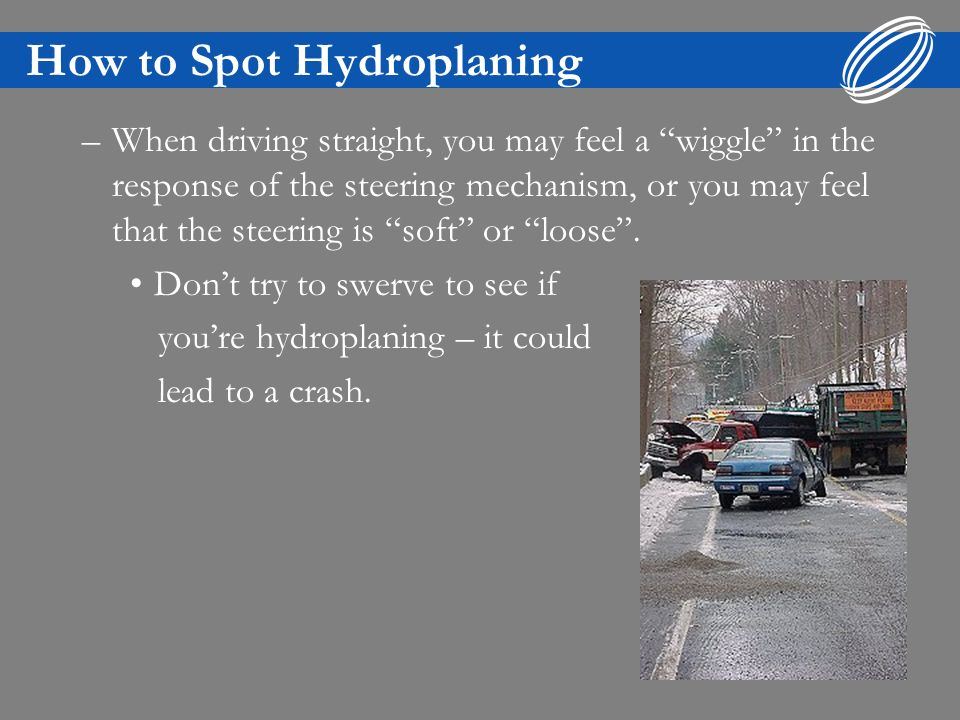 How to Spot Hydroplaning –If you dont see your tires tracks immediately behind you (in the mirror) it may be due to the tires not cutting through the water effectively.