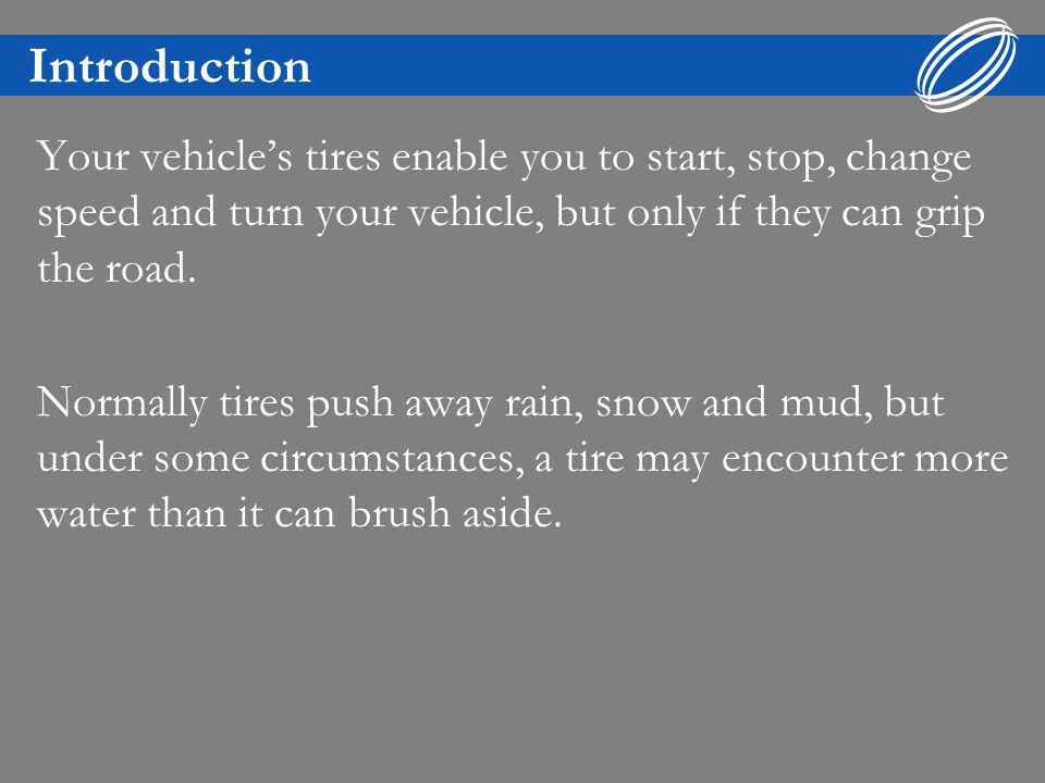 Introduction When a tire can no longer move the water aside the water pressure in front of the wheel forces a wedge of water under the leading edge of the tire.