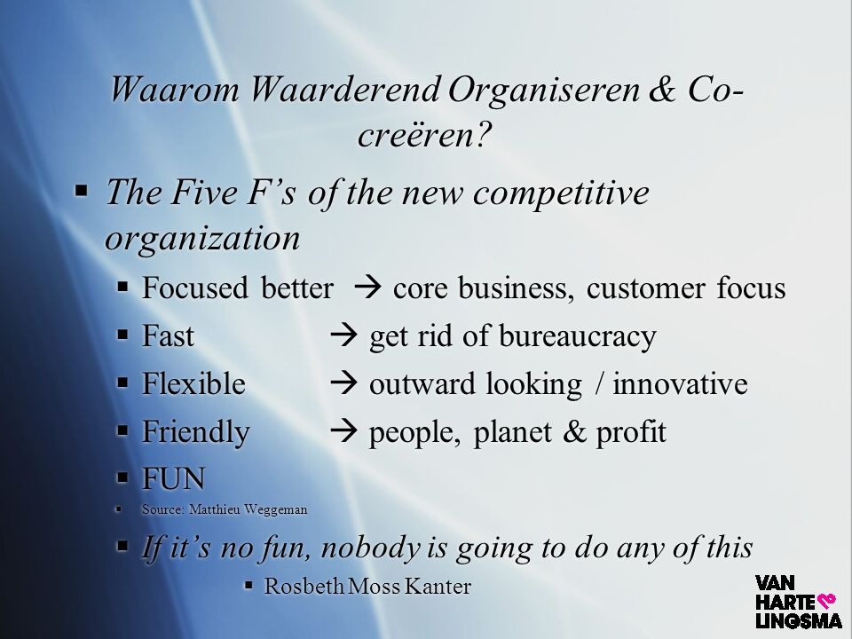 Kern Vragen  Wat is het beste voorbeeld dat u heeft van een Waarderende Organisatie  Wat is het mooiste voorbeeld van een organisatie waar echt co-creatie plaatsvond  Waarom.
