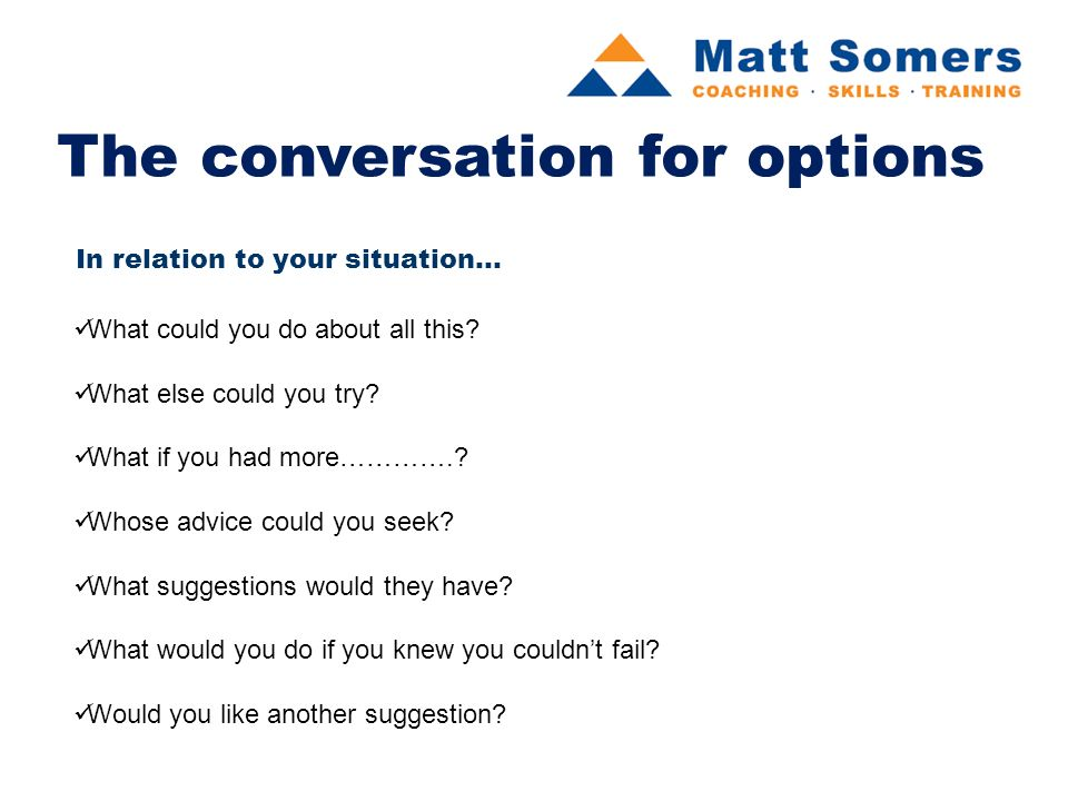 The conversation for way forward In relation to your situation...
