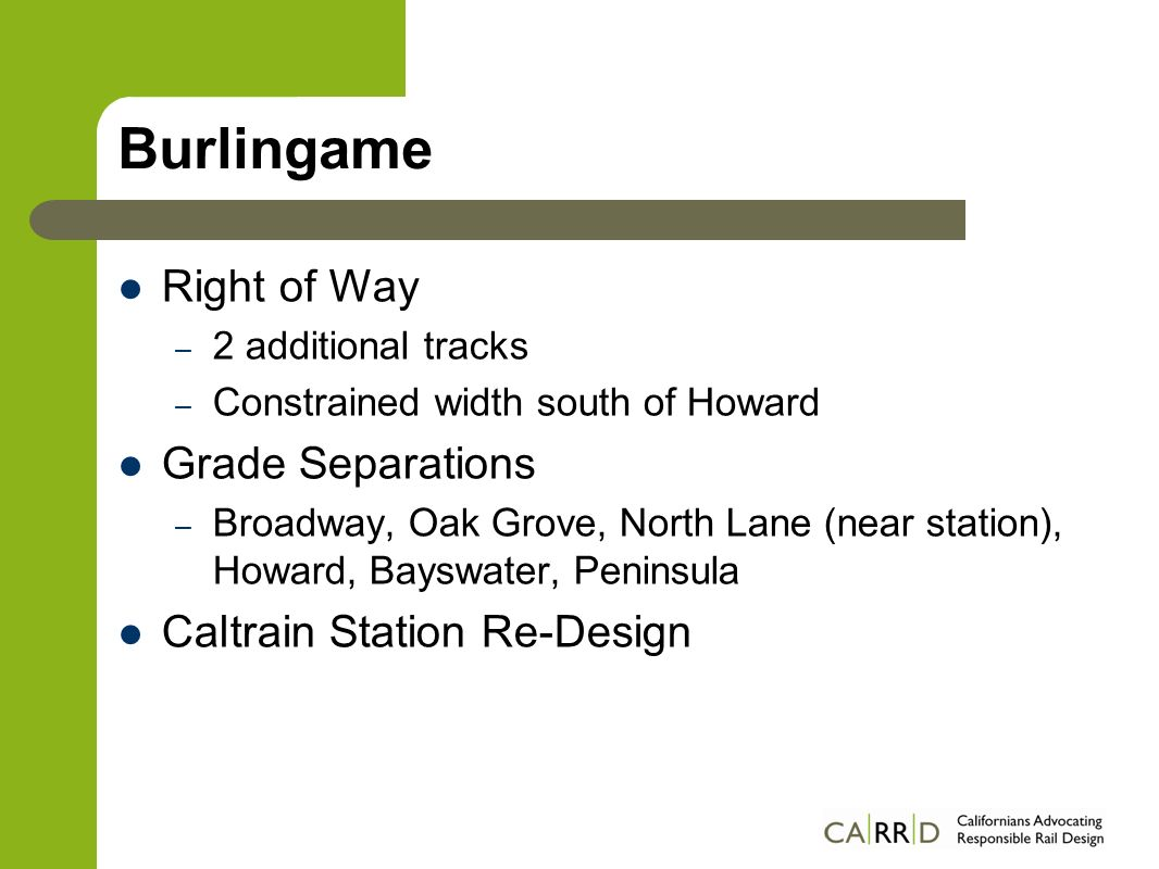 Burlingame Considerations Burlingame High School Tree Canopy among the densest along the corridor Historic Resources Business District Community cohesion & connectivity Citys official preferred alternative is below grade in a tunnel or cut & cover