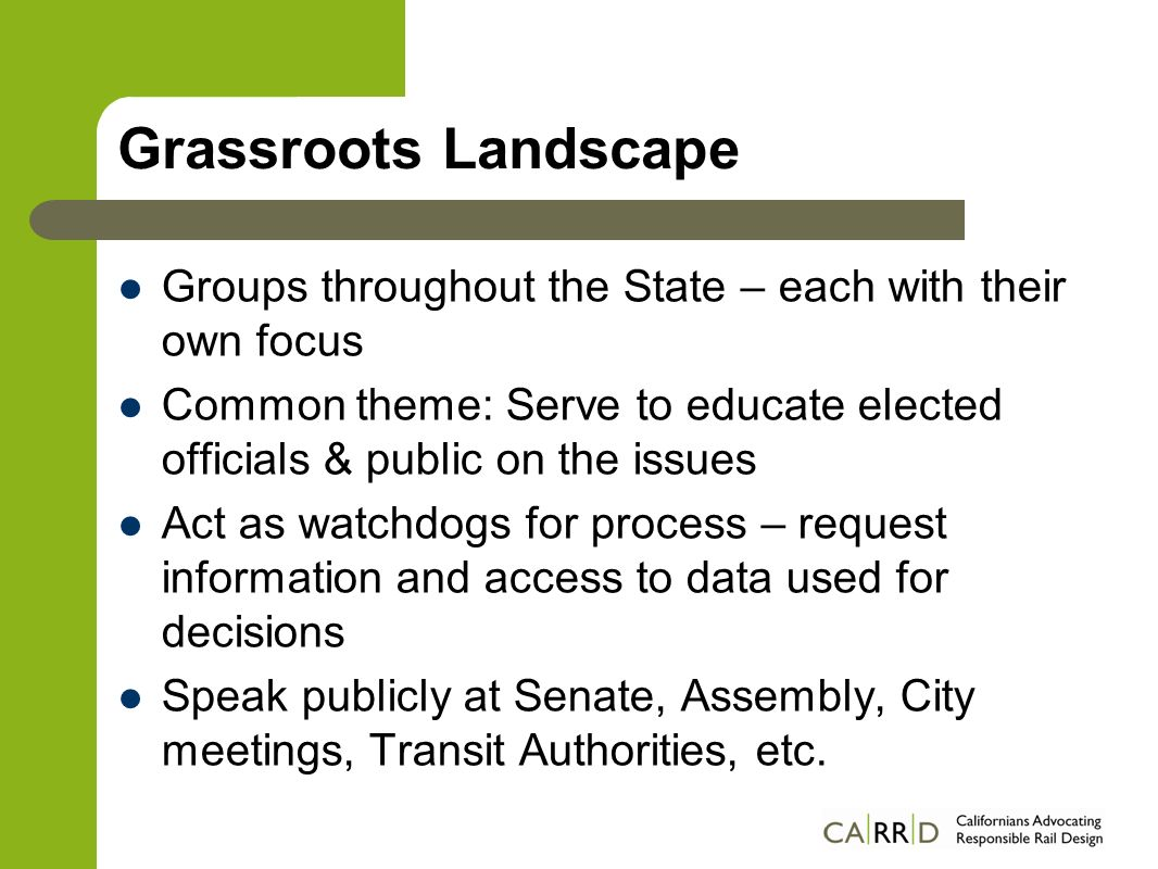 CARRD Approach Process focus – Collaborative, open, constructive approach – We do NOT advocate for a particular implementation or route Engage community and encourage participation – Wisdom of crowds, creative solutions – Tools for self-advocacy Watchdogs for – Transparency – push to get more information public – Accountability – demand professionalism, accuracy – Oversight – encourage State Senate, Peer Review