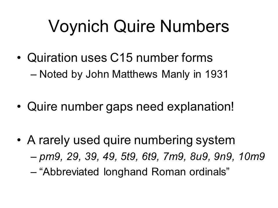 Voynich Folio Numbers Foliation uses C16 number forms –Probably added not long before Prague Folio number gaps need explanation.