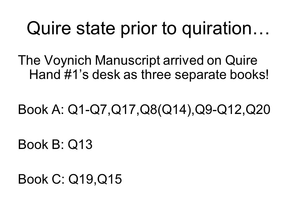 Step #1: origin of Q19… Q19 was the 1 st quire of Book C, and was numbered 19 (primus) by someone else.