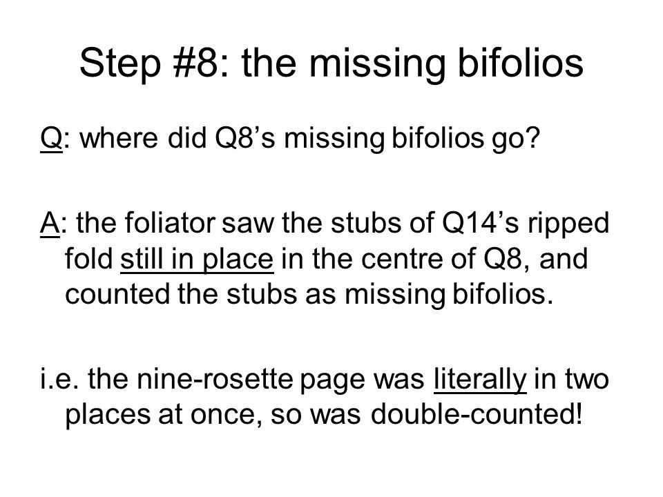 Step #9: origin of Q6/Q7… Q6 / Q7 ended up with no quire numbers An owner concluded that these should be quirated in the original numbering style Final quire order: Q1-Q15,Q17,Q19,Q20