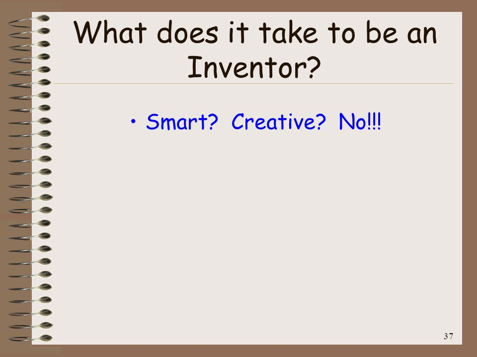 38 What does it take to be an Inventor.Smart. Creative.
