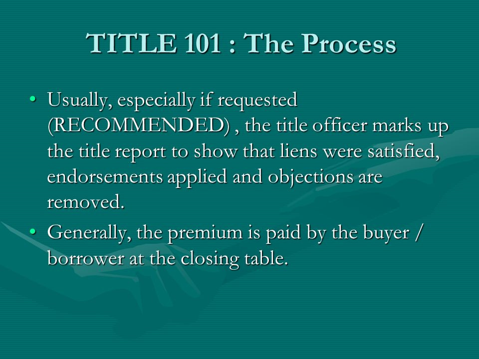 TITLE 101 : The Process After the closing the insurance company issues the actual title policy.