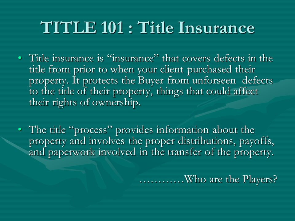 TITLE 101 : The Players Buyer The BUYER is typically responsible to pay for Title Insurance and has the right, according to law, to engage a title company (agency) of their choice.The BUYER is typically responsible to pay for Title Insurance and has the right, according to law, to engage a title company (agency) of their choice.