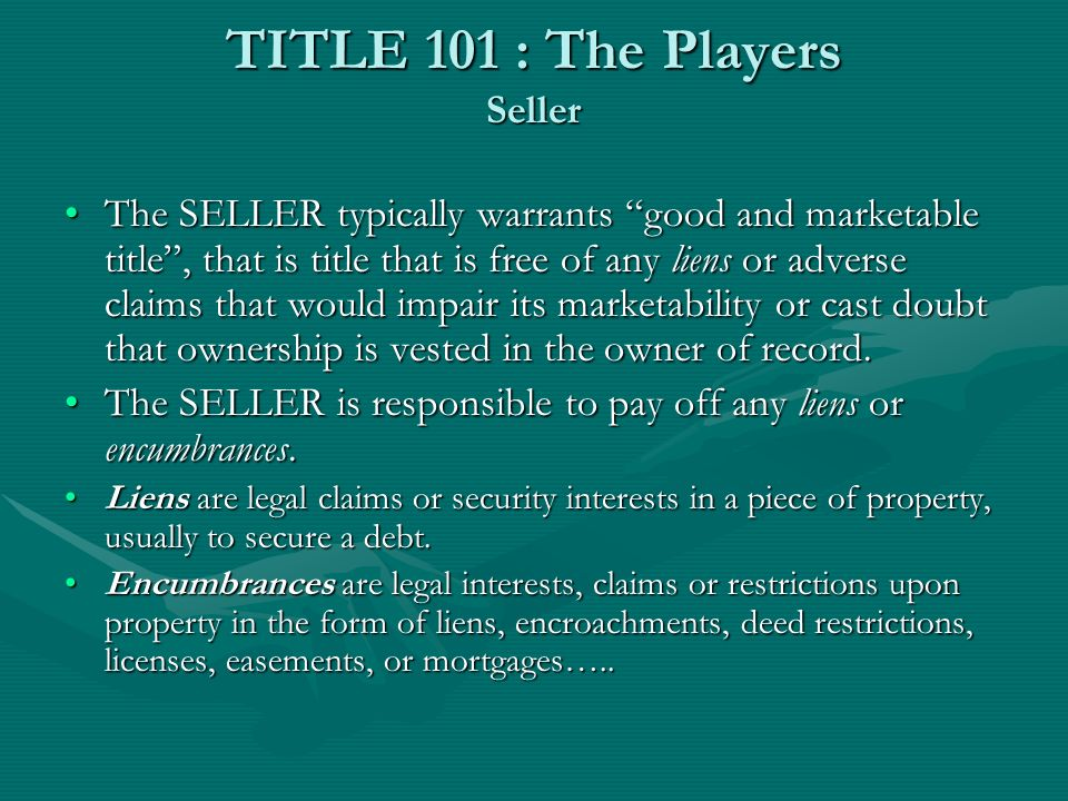 TITLE 101 : The Players Seller The SELLER must provide the title agency with paid tax receipts and mortgage and lien payoff information.