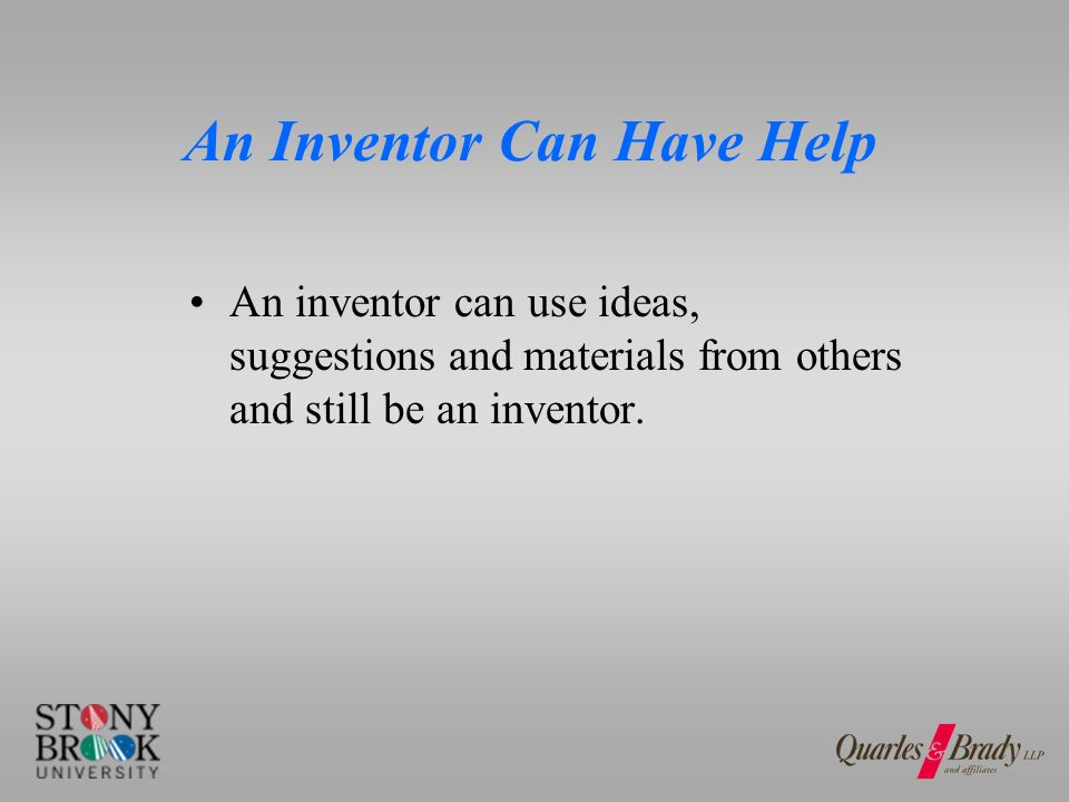 An Inventor Can Have Help In arriving at conception [the inventor] may consider and adopt ideas and materials derived from many sources [such as] a suggestion from an employee, or hired consultant so long as he maintains intellectual domination of the work of making the invention down to the successful testing, selecting or rejecting as he goes, even if such suggestion [or material] proves to be the key that unlocks his problem. * *Morse v.
