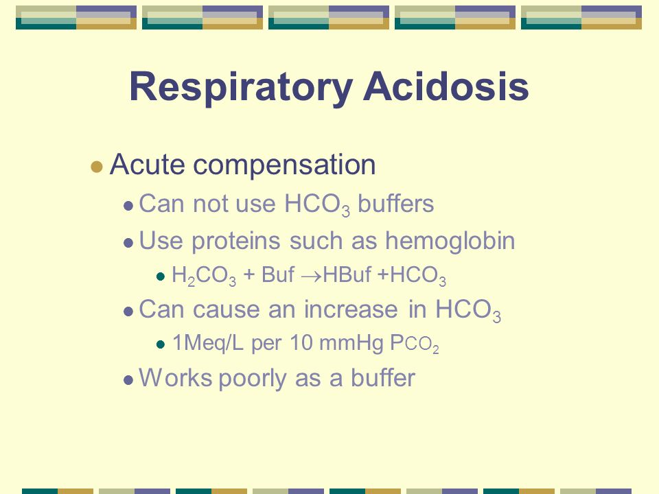 Respiratory Acidosis Chronic compensation Dogs Renal adaptation Increase H + excretion Increase HCO 3 retention Takes 2-5 days to reach steady state Cats may not be able to compensate