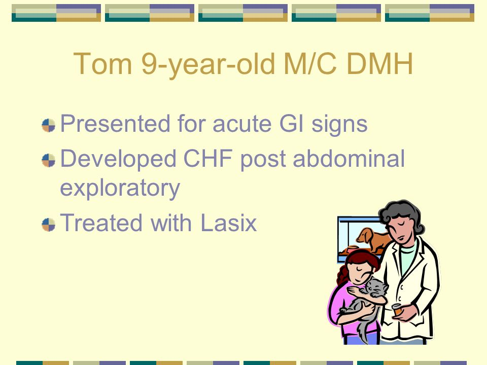 Tom 9-year-old M/C DMH 48 hrs post Lasix therapy Venous blood gas was performed pH – 7.553 P CO 2 - 40.5 HCO 3 - 35.7