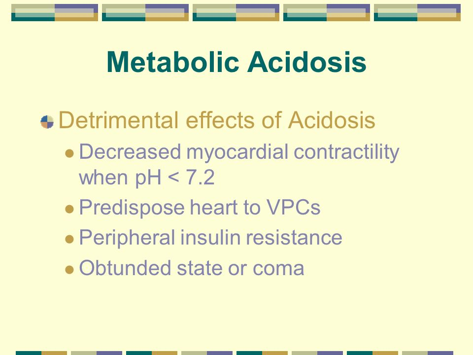 Metabolic Acidosis Treatment IV fluids to address dehydration or hypovolemia – Use pH balanced fluids such as LRS or Norm R