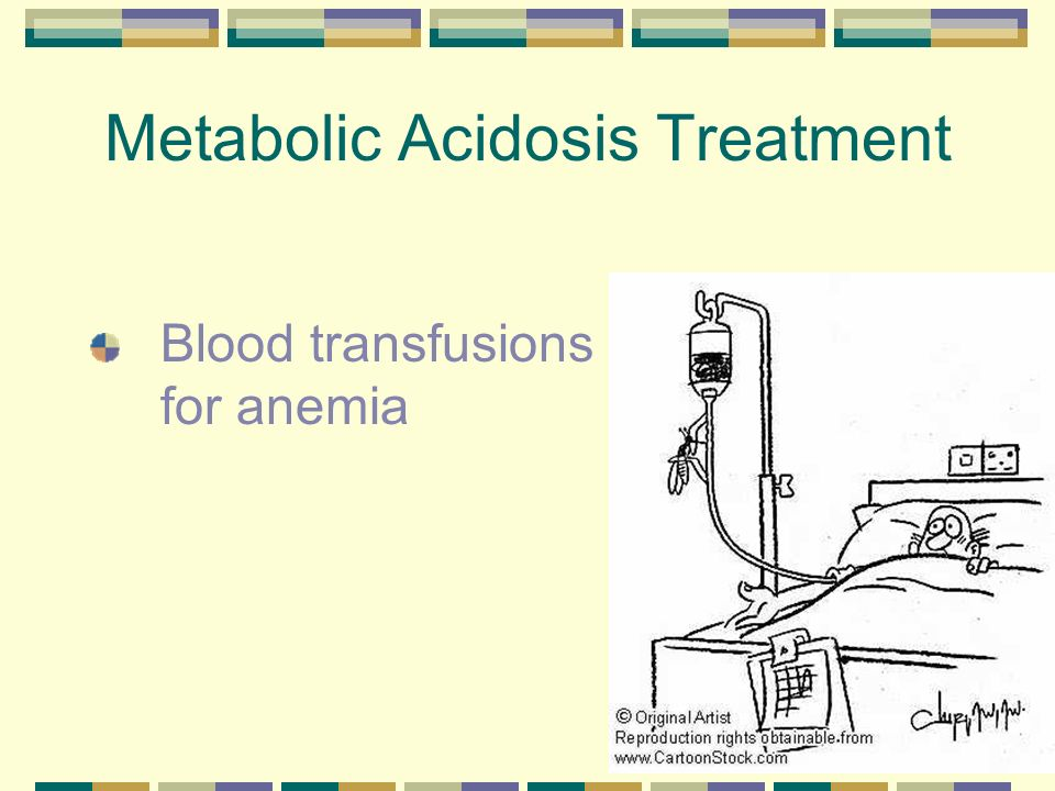 Metabolic Acidosis Treatment NaHCO 3 supplement Use only when dehydration, hypovolemia, and anemia have been addressed pH is < 7.2 Do not use when body has not shown compensation with a low P CO 2