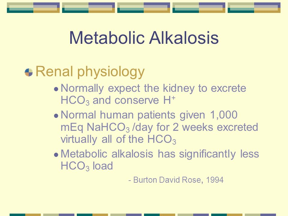 Metabolic Alkalosis Renal physiology Hypochloremic metabolic alkalosis Decreased Cl - to Macula Densa Increased Renin excretion Increases distal tubule H + secretion