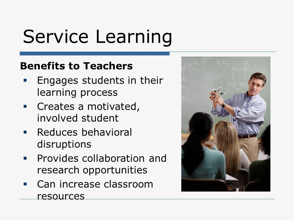 Service Learning Benefits to Community Gives direct aid to community organizations Helps students become invested in their community Helps community members value youth as contributors