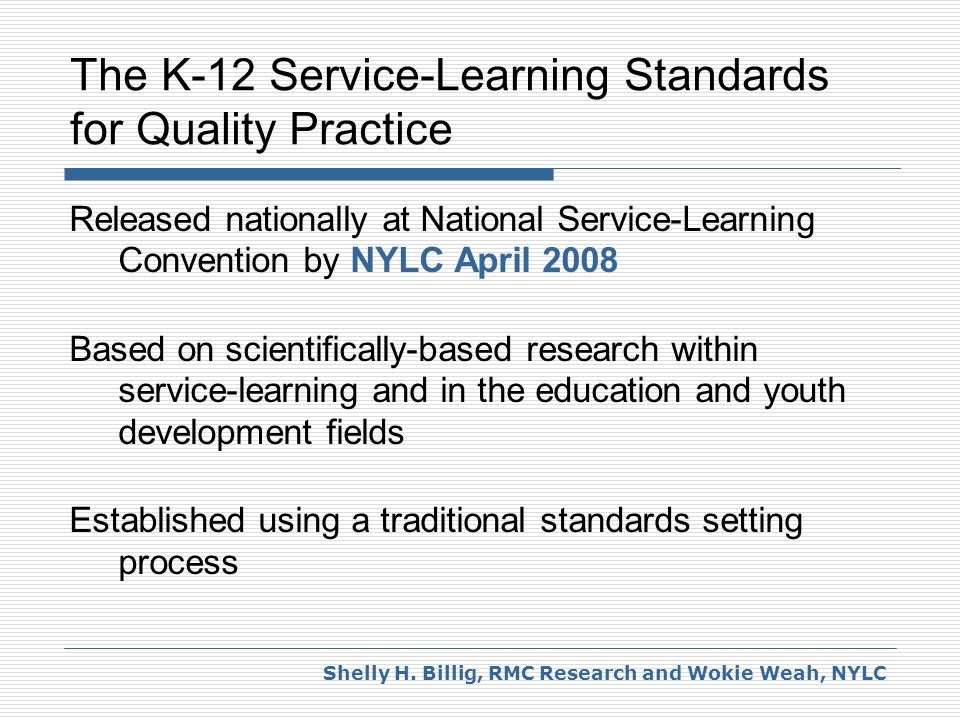 The K-12 Service-Learning Standards for Quality Practice Meaningful Service Curriculum Integration Duration Youth Voice Reflection Reciprocal Partnerships Diversity Process Monitoring