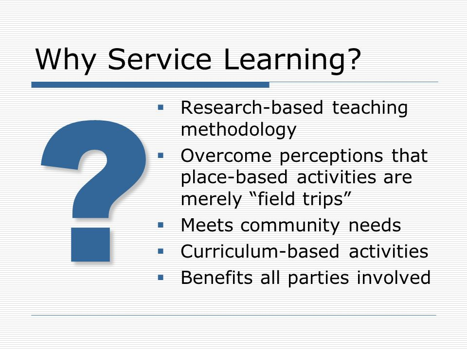 Service Learning benefits… Students Teachers Community