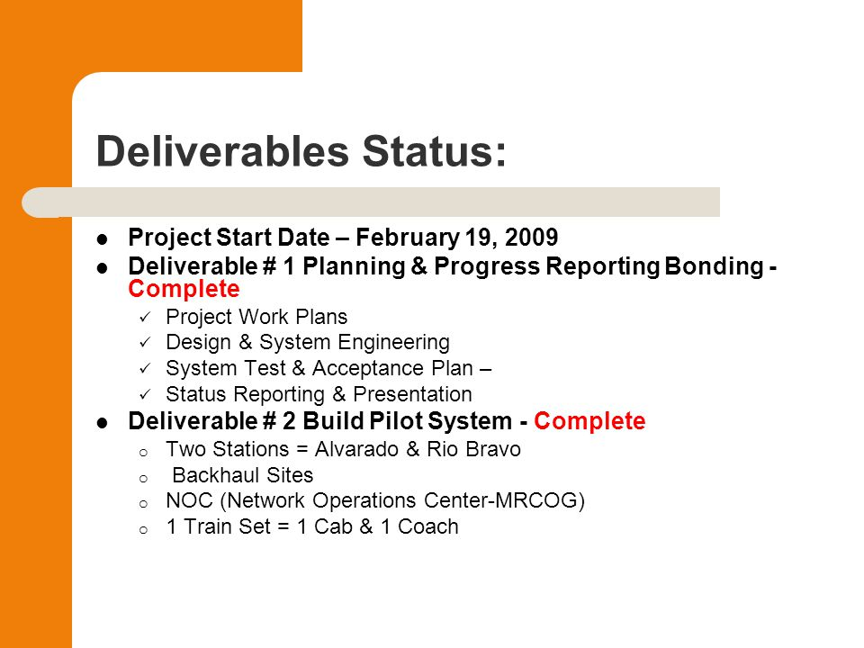 Deliverables Status: Deliverable # 3 Build South Phase (Belen to Bernalillo) - Complete o Installed Coaches & Cabs o Implement Wireless System @ 6 Stations o Install 5 Backhaul Sites Deliverable # 4 Build North Phase (Bernalillo to Santa Fe) - Complete o Implement Wireless System @ 4 Stations o Install 12 Backhaul Sites 4