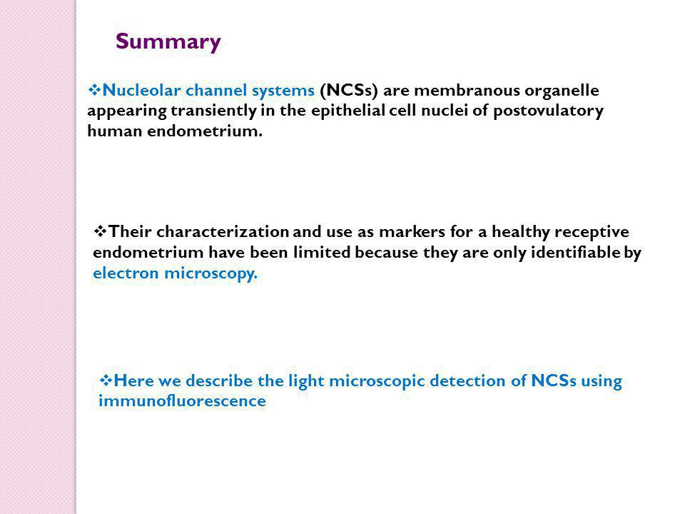  The monoclonal nuclear pore complex antibody 414 shows that NCSs are present in about half of all human endometrial epithelial cells but not in any other cell type, tissue or species.