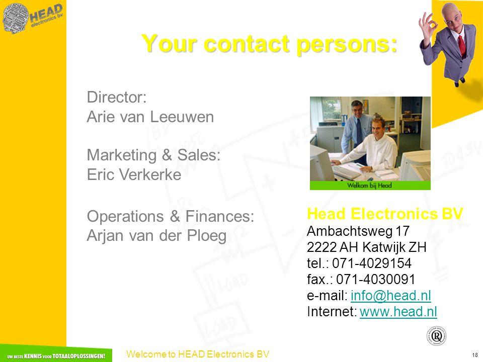 Welcome to HEAD Electronics BV 18 Your contact persons: Director: Arie van Leeuwen Marketing & Sales: Eric Verkerke Operations & Finances: Arjan van der Ploeg Head Electronics BV Ambachtsweg 17 2222 AH Katwijk ZH tel.: 071-4029154 fax.: 071-4030091 e-mail: info@head.nlinfo@head.nl Internet: www.head.nlwww.head.nl