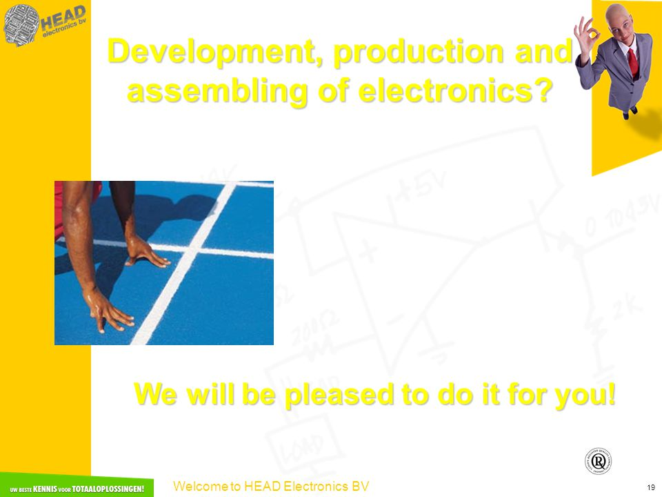Welcome to HEAD Electronics BV 19 Development, production and assembling of electronics.