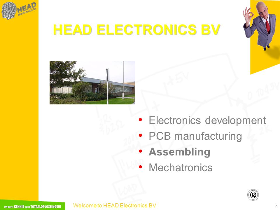 Welcome to HEAD Electronics BV 2 HEAD ELECTRONICS BV Electronics development PCB manufacturing Assembling Mechatronics