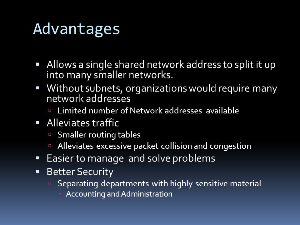 Disadvantages  Doesn't allocate IP address proportionately per subnet  Limited by the number of IP address  Need to buy hardware such as routers