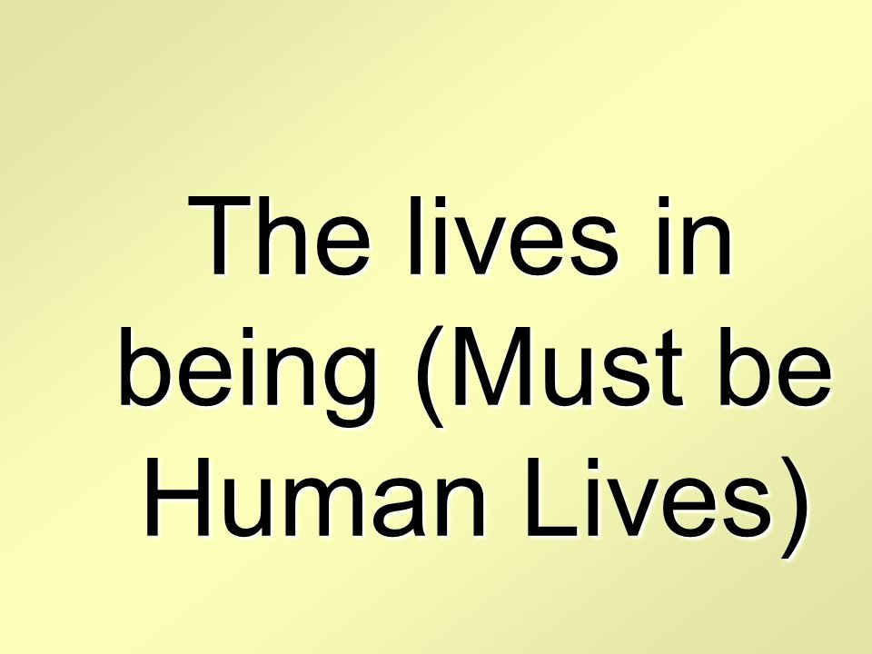 The lives in being (Must be Human Lives)