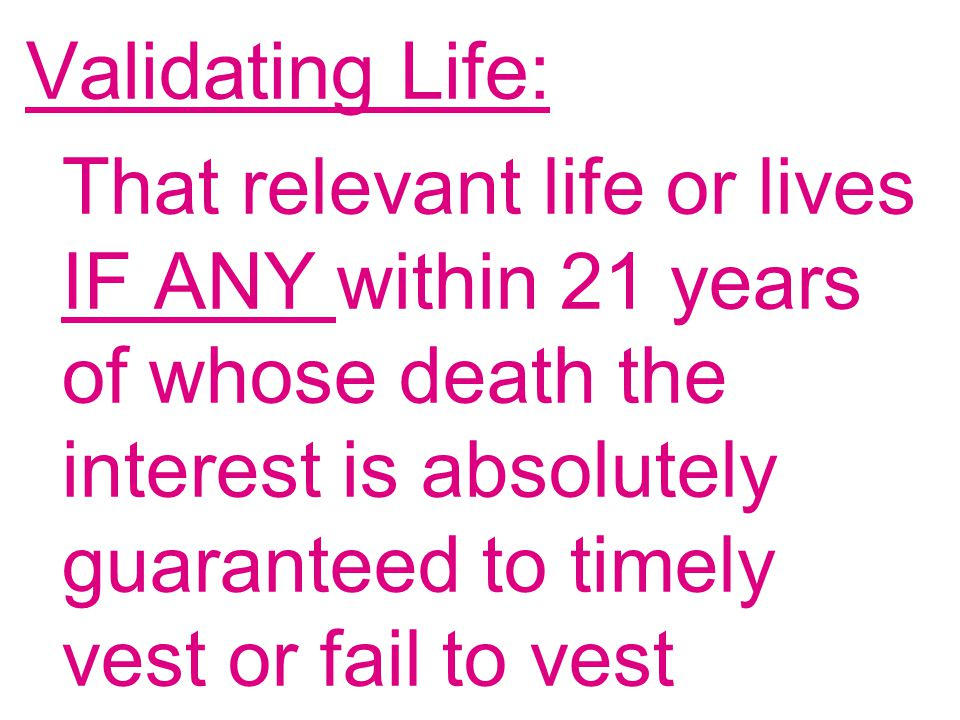 Validating Life: That relevant life or lives IF ANY within 21 years of whose death the interest is absolutely guaranteed to timely vest or fail to vest
