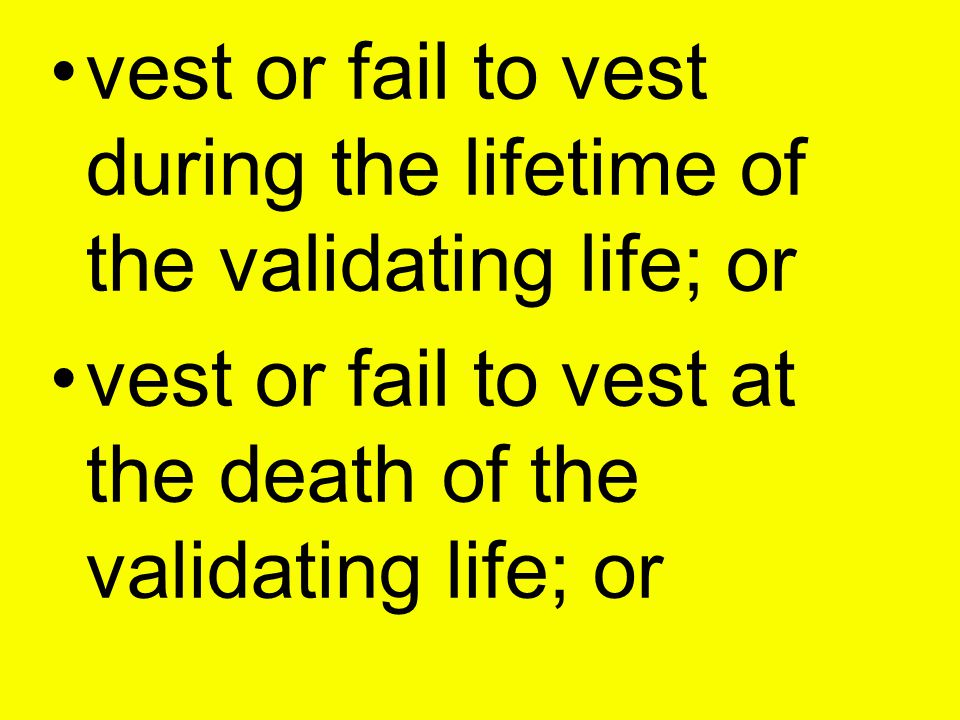 vest or fail to vest during the lifetime of the validating life; or vest or fail to vest at the death of the validating life; or