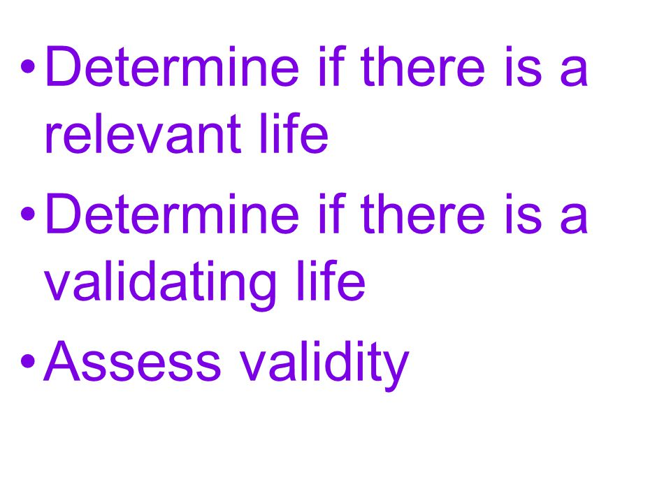 Determine if there is a relevant life Determine if there is a validating life Assess validity