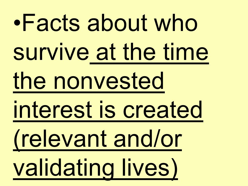 Facts about who survive at the time the nonvested interest is created (relevant and/or validating lives)