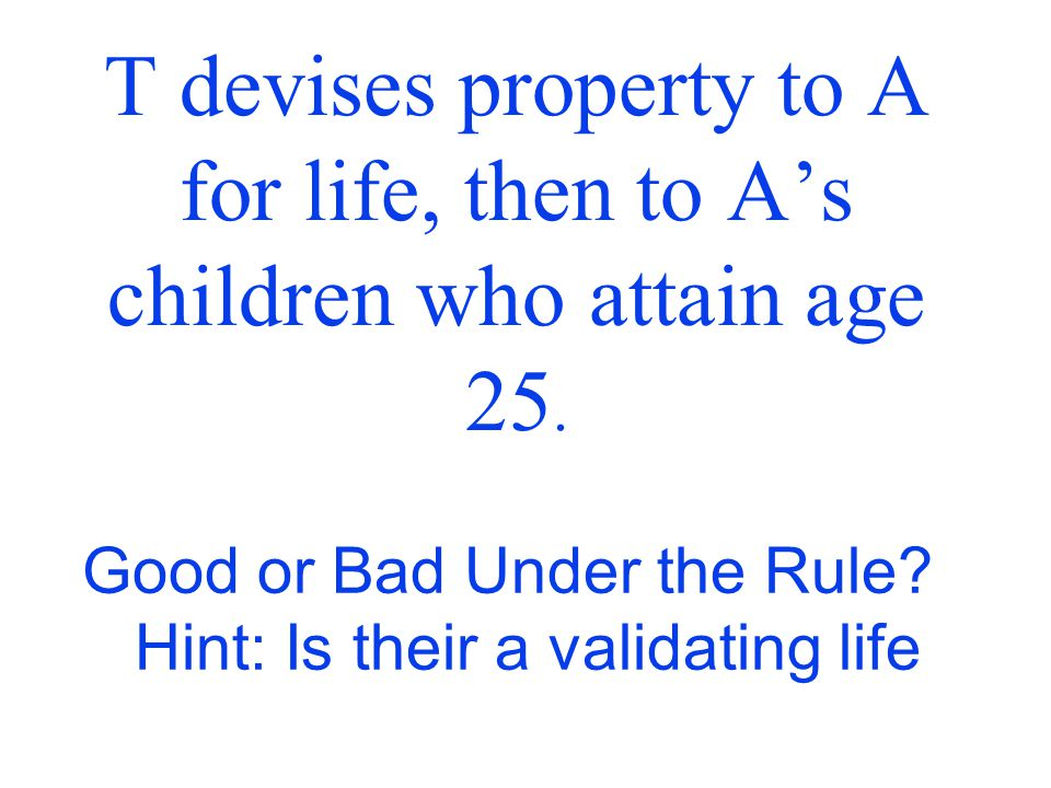 T devises property to A for life, then to A's children who attain age 25.