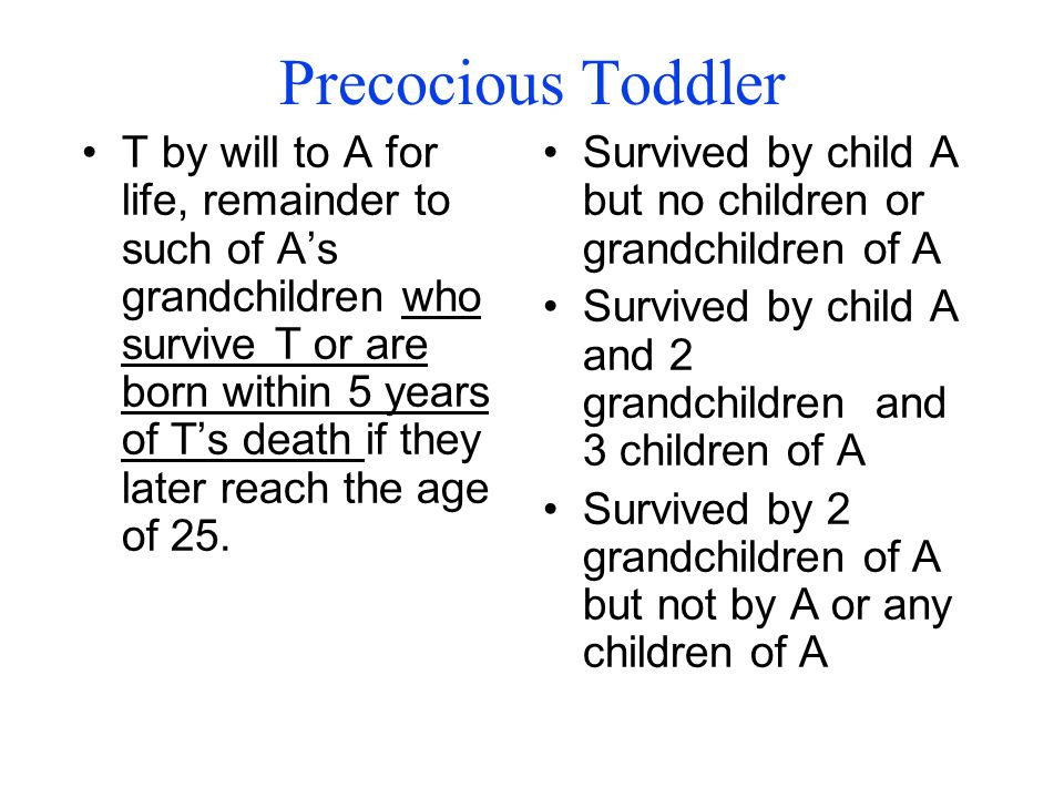 Precocious Toddler T by will to A for life, remainder to such of A's grandchildren who survive T or are born within 5 years of T's death if they later reach the age of 25.
