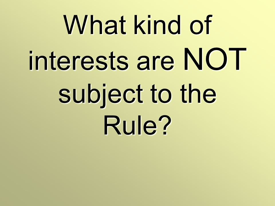 What kind of interests are NOT subject to the Rule?