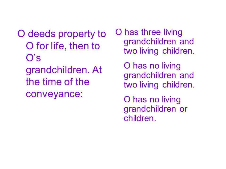 O deeds property to O for life, then to O's grandchildren.