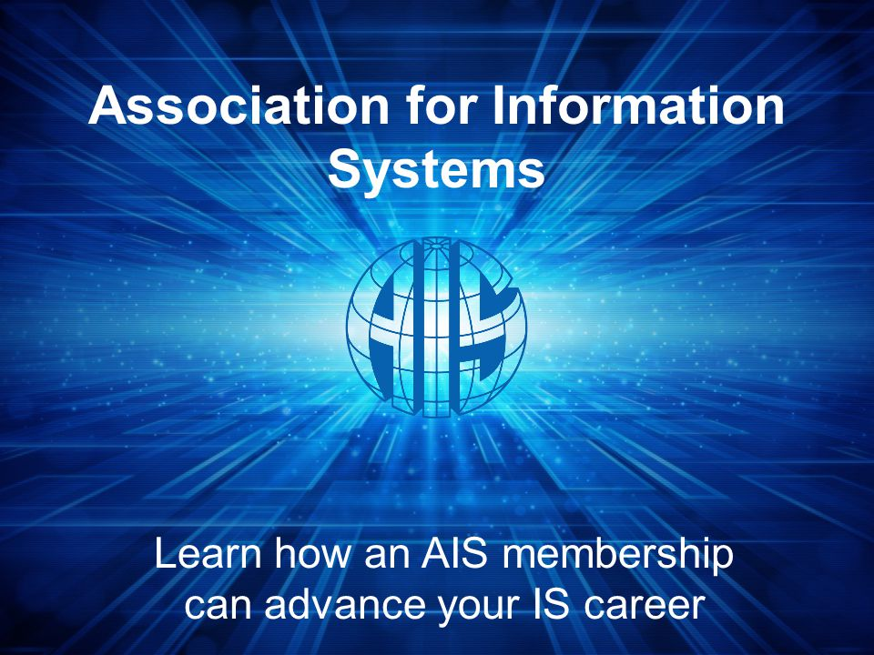 About AIS A global society of about 4,000 IS academics, students, and professionals in more than 100 countries.