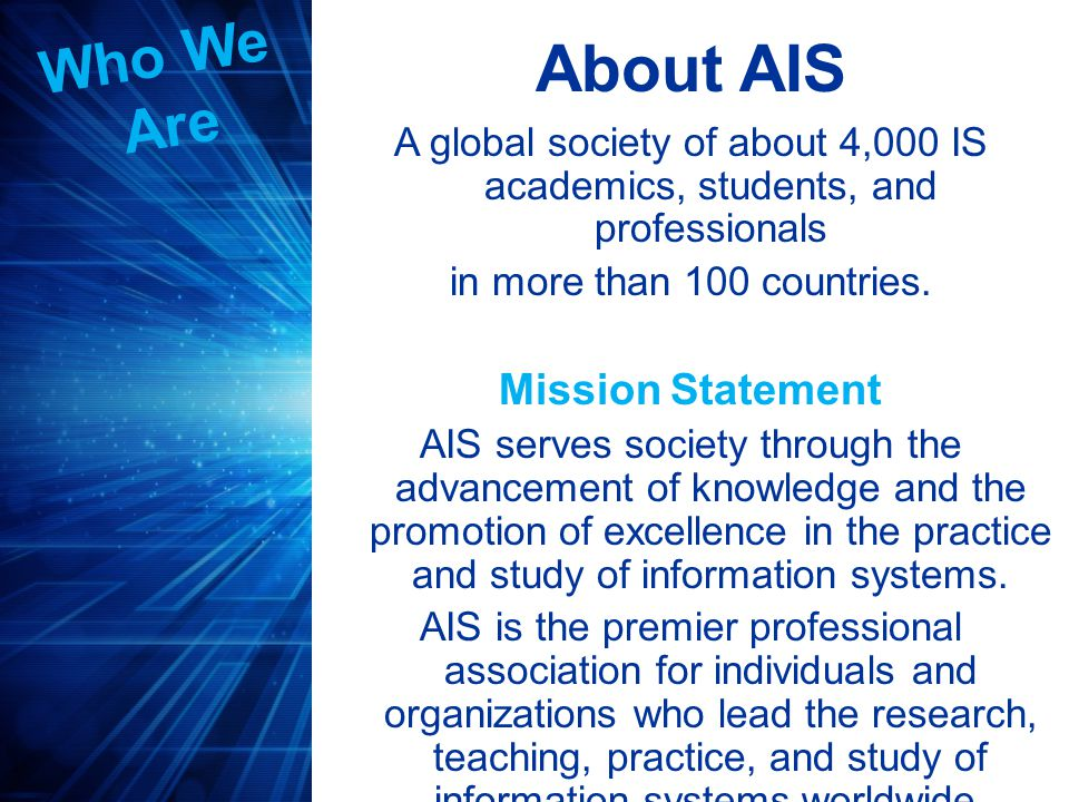 What We Do Create and maintain a professional identity for IS educators, researchers and professionals, worldwide.